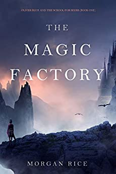 The Magic Factory (Oliver Blue and the School for Seers—Book One) (English Edition) par [Morgan Rice]