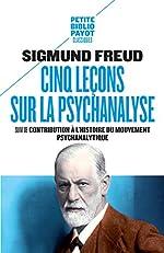 Cinq leçons sur la psychanalyse - Suivi de Contribution à l'histoire du mouvement psychanalytique de Sigmund Freud