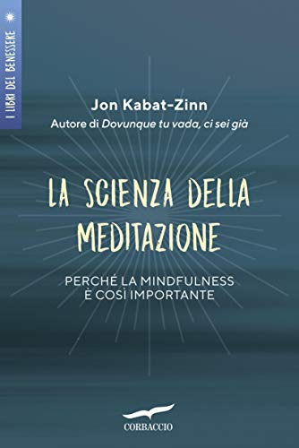 La scienza della meditazione: Mindfulness e pratica della consapevolezza