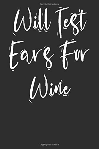 Will Test Ears For Wine: Blank Lined Journal - Notebook For Speech Therapists And SLP Pathologists