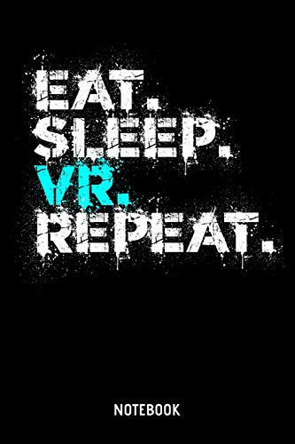 Eat Sleep VR Repeat Notebook: A5 (Handtaschenformat) Punkteraster Virtuelle Realität Notizheft oder Videospiel Journal - Eat Sleep Repeat Tagebuch ... als Notizbuch für Männer und Frauen
