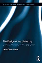 """The Design of the University: German, American, and """"World Class"""" (Routledge Research in Higher Education Book 26) (English Edition)"""