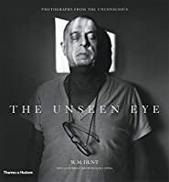 The Unseen Eye: Photographs from the Unconscious. by W.M. Hunt, William A. Ewing