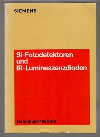 Si-Fotodetektoren und IR-Lumineszenzdioden : Datenbuch 1985/86 - Si photodetectors and IR emitters / Siemens AG, Bereich Passive Bauelemente.
