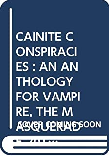 CAINITE CONSPIRACIES : AN ANTHOLOGY FOR VAMPIRE, THE MASQUERADE 20TH ANNIVERSARY EDITION DARK AGES