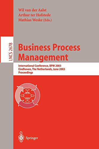Business Process Management: International Conference, BPM 2003, Eindhoven, The Netherlands, June 26-27, 2003, Proceedings (Lecture Notes in Computer Science (2678), Band 2678)