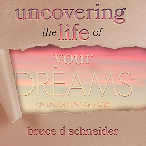 Uncovering the Life of Your Dreams audiobook cover art