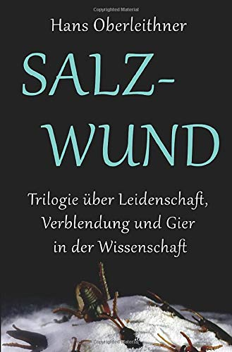 Salzwund: Trilogie über Leidenschaft, Verblendung und Gier in der Wissenschaft