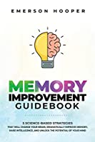 Memory Improvement Guidebook: 5 Science-Based Strategies That Will Change Your Brain, Dramatically Improve Memory, Raise Intelligence, and Unlock the Potential of Your Mind