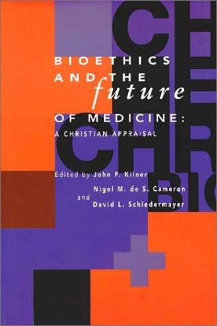 Bioethics and the Future of Medicine: Toward a Christian Agenda (Horizons in Bioethics) by KILNER J (1959-01-01)