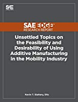 Unsettled Topics on the Feasibility and Desirability of Using Additive Manufacturing in the Mobility Industry
