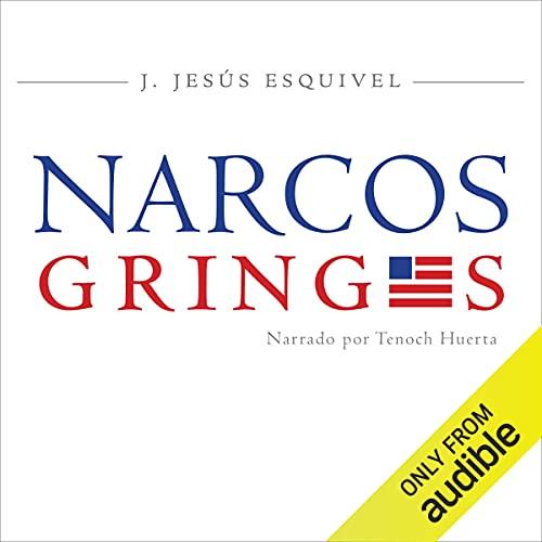 Los Narcos Gringos (Spanish Edition) Audiobook By J. Jesús Esquivel cover art