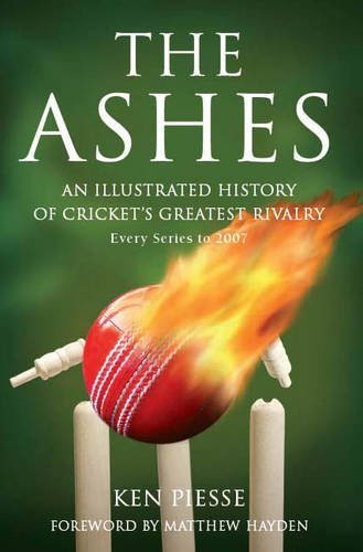 The Ashes: An Illustrated History of Cricket's Greatest Rivalry by Ken Piesse (2009-04-09)