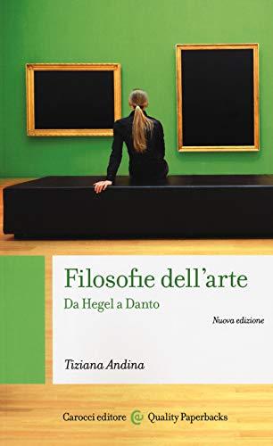 Filosofie dell'arte. Da Hegel a Danto. Nuova ediz.