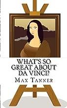 What's So Great About Da Vinci?: A Guide to Leonardo Da Vinci Just For Kids! (Volume 1)