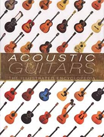 Acoustic Guitars - The Illustrated Encyclopedia by Dave Hunter (2003-08-06)