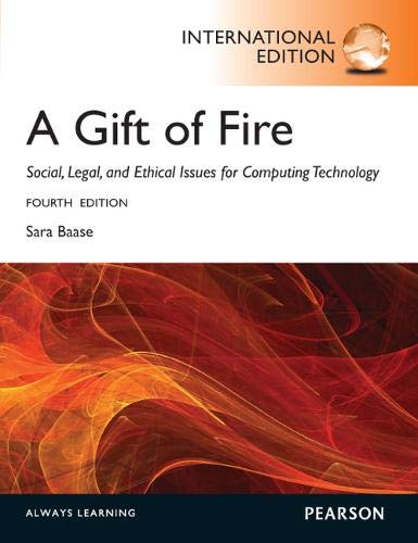 Gift of Fire Social, Legal, and Etical Issues for Computing Technology [Paperback] [Jan 01, 2012] SARA BAASE