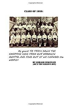 Class of 1950: How a bunch of smart kids from a Brooklyn ghetto in the 1940s set out to change the world! 1499501587 Book Cover