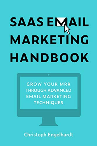 Saas Email Marketing Handbook: Double Your MRR through Email Marketing - Complete with Tactics, Templates, and Tried & True Formulas (English Edition)