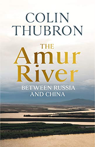 The Amur River  by  Colin Thubron
