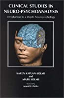 Clinical Studies in Neuro-Psychoanalysis: Introduction to a Depth Neuropsychology (Journal of the American Psychoanalytic Association. Monograph Series, No. 5)
