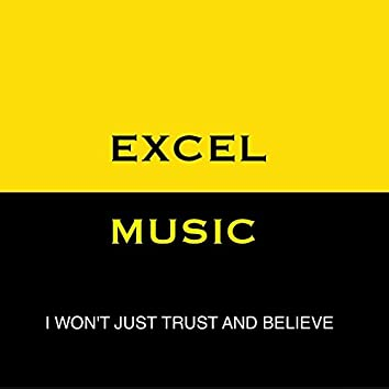 I Won't Just Trust and Believe