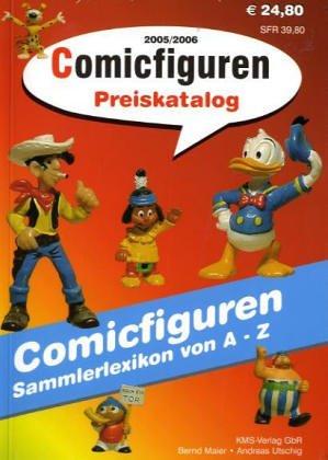 Comicfiguren - Preiskatalog 2005/2006: Sammler-Lexikon: Comicfiguren von A - Z