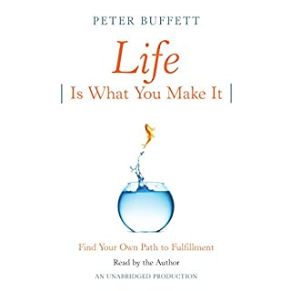 Life Is What You Make It     Find Your Own Path to Fulfillment              By:                                                                                                                                 Peter Buffett                               Narrated by:                                                                                                                                 Peter Buffett                      Length: 5 hrs and 24 mins     149 ratings     Overall 4.4