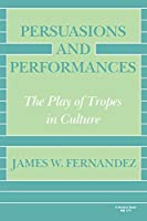 Persuasions and Performances: The Play of Tropes in Culture