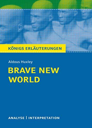 Brave New World - Schöne neue Welt von Aldous Huxley.: Textanalyse und Interpretation mit ausführlicher Inhaltsangabe und Abituraufgaben mit Lösungen. ... Erläuterungen und Materialien, Band 338)