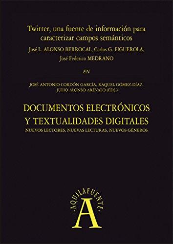 """Twitter, una fuente de información para caracterizar campos semánticos: EN """"Documentos electrónicos y textualidades digitales: nuevos lectores, nuevas ... nuevos géneros"""" (Aquilafuente nº 193105114)"""