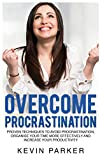 Overcome Procrastination: Proven Techniques to Avoid Procrastination, Organise Your Time More Effectively and Increase Your Productivity