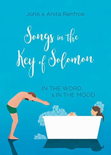 Songs in the Key of Solomon: In the Word and in the Mood by [Anita Renfroe, John Renfroe]