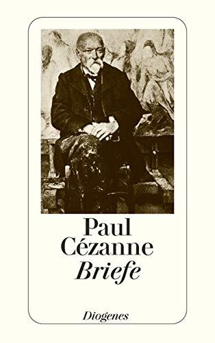 Briefe: Die neue, ergänzte und verbesserte Ausgabe der gesammelten Briefe von und an Paul Cézanne (detebe)