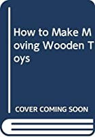 How to Make Moving Wooden Toys 0304343684 Book Cover