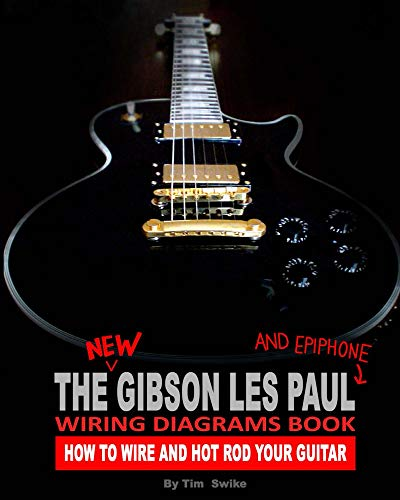 The New Gibson Les Paul And Epiphone Wiring Diagrams Book : How To Wire And Hot Rod Your Guitar (English Edition)