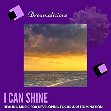 I Can Shine - Healing Music For Developing Focus & Determination