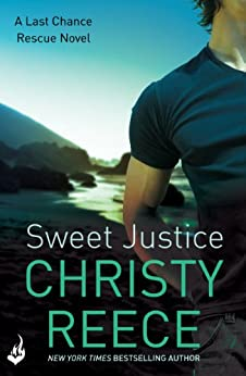 Sweet Justice: Last Chance Rescue Book 7 by [Christy Reece]