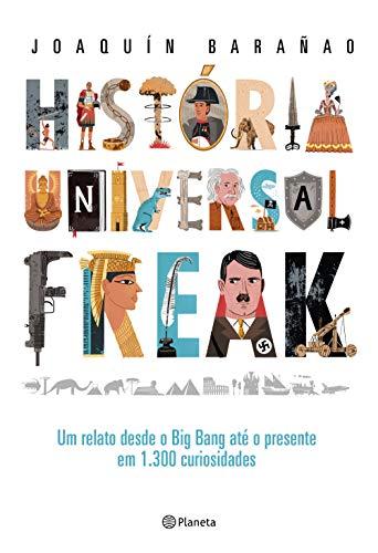 História universal freak: Um relato desde o Big Bang até o presente em 1.300 curiosidades