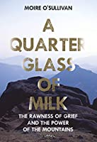 A Quarter Glass of Milk Wt: How the Mountains Helped Me Embrace the Loss of a Loved One Wst