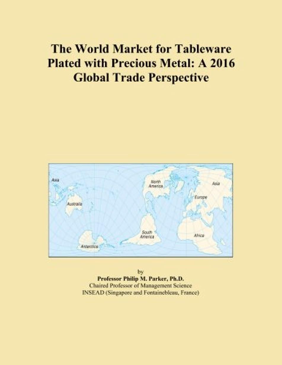 クランシー年金受給者伝統The World Market for Tableware Plated with Precious Metal: A 2016 Global Trade Perspective