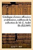 Catalogue des armes offensives et défensives, coiffures et costumes, modèle de navire: de la collection de M. C. André fils