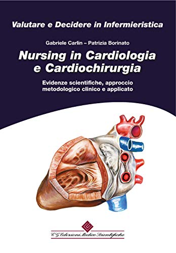 Nursing in cardiologia e cardiochirurgia. Evidenze scientifiche, approccio metodologico clinico e applicato