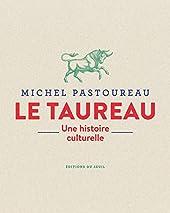 Le Taureau. Une histoire culturelle de Michel Pastoureau