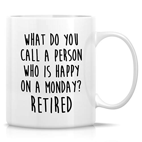 Retreez Funny Mug - A Person Who is Happy on Monday Retired Retiree 11 Oz Ceramic Tea Coffee Mugs - Funny, Sarcasm, Inspirational retirement gifts for friends, coworkers, dad, mom, grandpa grandma