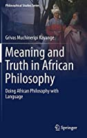 Meaning and Truth in African Philosophy: Doing African Philosophy with Language (Philosophical Studies Series, 135)