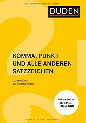 Komma, Punkt und alle anderen Satzzeichen: Das Handbuch Zeichensetzung (Duden Ratgeber)