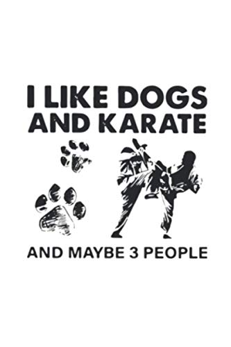 I Like Dogs And Karate And Maybe 3 People journal 6x9 Inch 120 Pages: 6x9 Inch 120 Pages.
