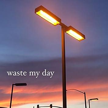 Waste My Day