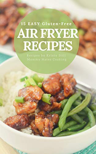 15 Easy Air Fryer Recipes: Each recipe can also be made gluten free too!